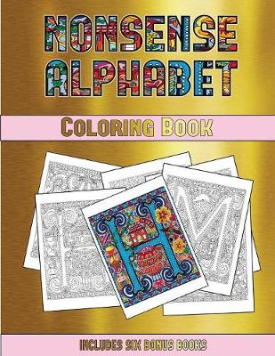 Coloring Book (Nonsense Alphabet): This Book Has 36 Coloring Sheets That Can Be Used to Color In, Frame, And/Or Meditate Over: This Book Can Be Photocopied, Printed and Downloaded as a PDF - Coloring Book 29 (Paperback)