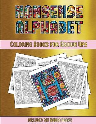 Coloring Books for Grown Ups (Nonsense Alphabet): This Book Has 36 Coloring Sheets That Can Be Used to Color In, Frame, And/Or Meditate Over: This Book Can Be Photocopied, Printed and Downloaded as a PDF - Coloring Books for Grown Ups 29 (Paperback)