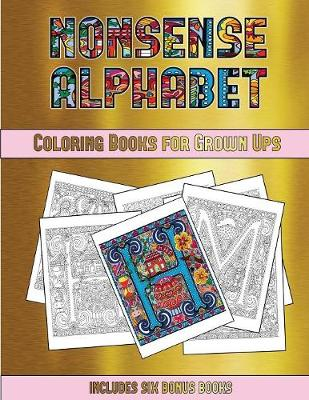 Colouring Books (Nonsense Alphabet): This Book Has 36 Coloring Sheets That Can Be Used to Color In, Frame, And/Or Meditate Over: This Book Can Be Photocopied, Printed and Downloaded as a PDF - Colouring Books 29 (Paperback)