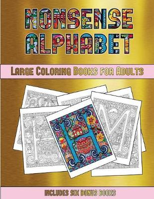 Large Coloring Books for Adults (Nonsense Alphabet): This Book Has 36 Coloring Sheets That Can Be Used to Color In, Frame, And/Or Meditate Over: This Book Can Be Photocopied, Printed and Downloaded as a PDF - Large Coloring Books for Adults 29 (Paperback)