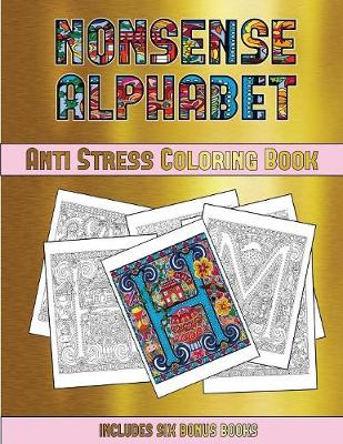 Anti Stress Coloring Book (Nonsense Alphabet): This Book Has 36 Coloring Sheets That Can Be Used to Color In, Frame, And/Or Meditate Over: This Book Can Be Photocopied, Printed and Downloaded as a PDF - Anti Stress Coloring Book 29 (Paperback)