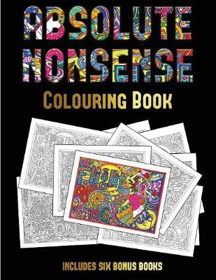 Colouring Book (Absolute Nonsense): This Book Has 36 Coloring Sheets That Can Be Used to Color In, Frame, And/Or Meditate Over: This Book Can Be Photocopied, Printed and Downloaded as a PDF - Colouring Book 30 (Paperback)