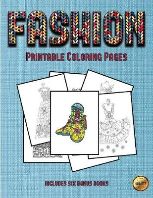 Printable Coloring Pages (Fashion): This Book Has 36 Coloring Sheets That Can Be Used to Color In, Frame, And/Or Meditate Over: This Book Can Be Photocopied, Printed and Downloaded as a PDF - Printable Coloring Pages 30 (Paperback)