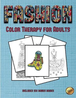 Color Therapy for Adults (Fashion): This Book Has 36 Coloring Sheets That Can Be Used to Color In, Frame, And/Or Meditate Over: This Book Can Be Photocopied, Printed and Downloaded as a PDF - Color Therapy for Adults (Fashion) 30 (Paperback)