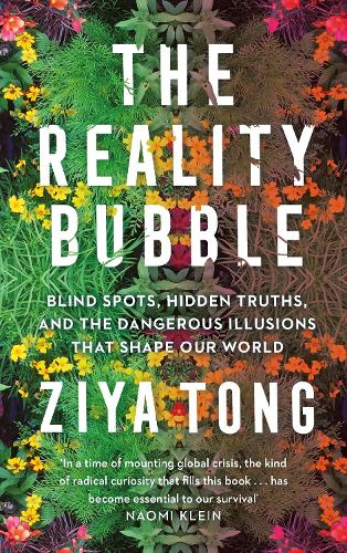 The Reality Bubble: Blind Spots, Hidden Truths and the Dangerous Illusions that Shape Our World (Paperback)