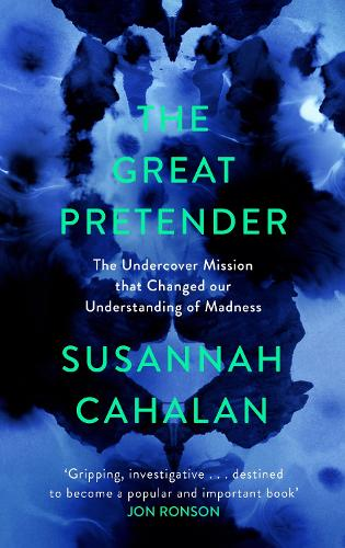 The Great Pretender: The Undercover Mission that Changed our Understanding of Madness (Hardback)