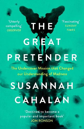 The Great Pretender: The Undercover Mission that Changed our Understanding of Madness (Paperback)
