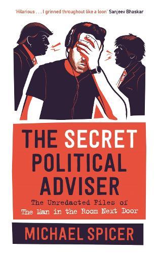The Secret Political Adviser: The Unredacted Files of the Man in the Room Next Door (Hardback)