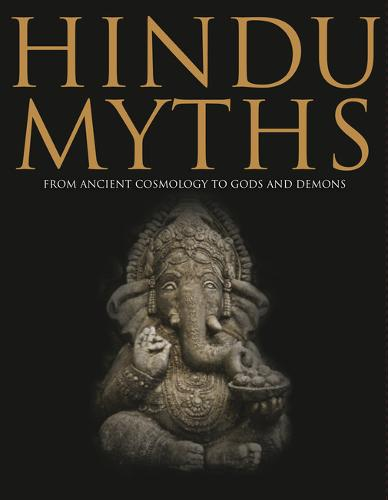 Hindu Myths: From Ancient Cosmology to Gods and Demons - Histories (Hardback)