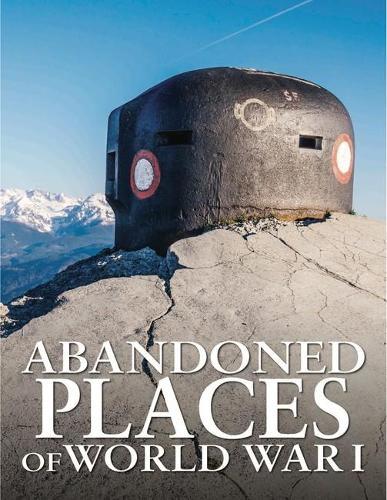 Abandoned Places of World War I - Abandoned (Hardback)
