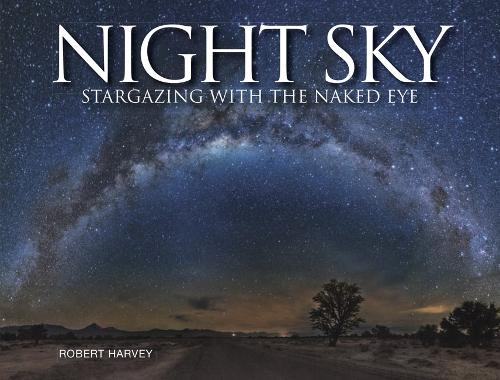 Night Sky: Stargazing with the Naked Eye (Paperback)