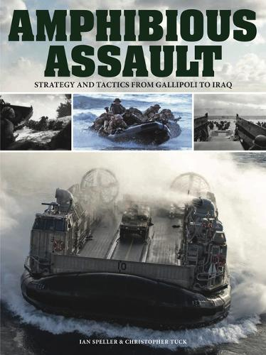 Amphibious Assault: Strategy and tactics from Gallipoli to Iraq - Strategy and Tactics (Paperback)