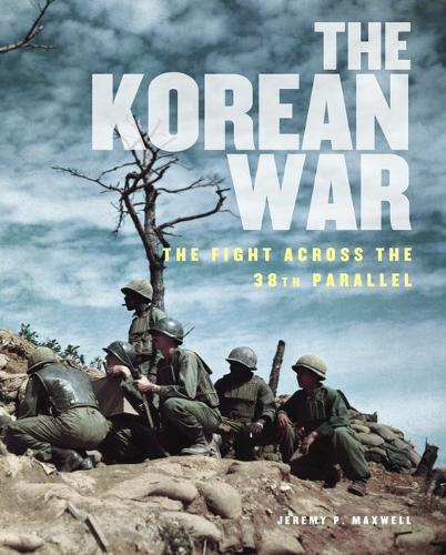 The Korean War: The Fight Across the 38th Parallel - Illustrated History (Paperback)