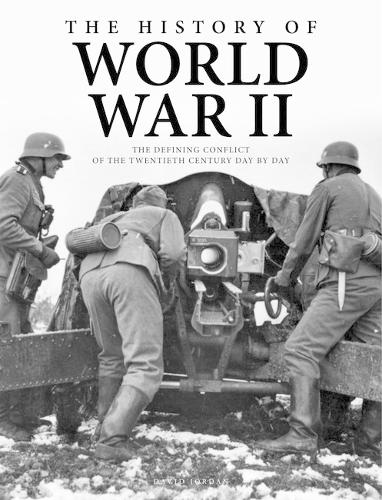 The History of World War II: The Defining Conflict of the 20th Century Day-by-Day - World History Timeline (Paperback)