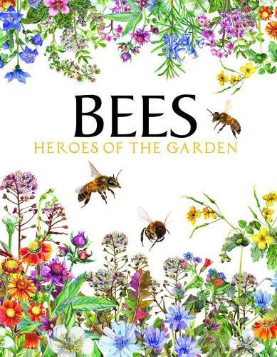 Bees: Heroes of the Garden - Animals (Hardback)
