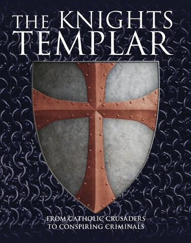 The Knights Templar: From Catholic Crusaders to Conspiring Criminals (Paperback)