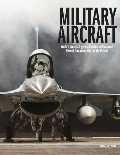 Military Aircraft: World's Greatest Fighters, Bombers and Transport Aircraft from World War I to the Present - The World's Greatest (Hardback)