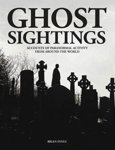 Ghost Sightings: Accounts of Paranormal Activity from Around the World (Hardback)