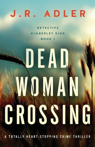 Dead Woman Crossing: A totally heart-stopping crime thriller - Detective Kimberley King 1 (Paperback)