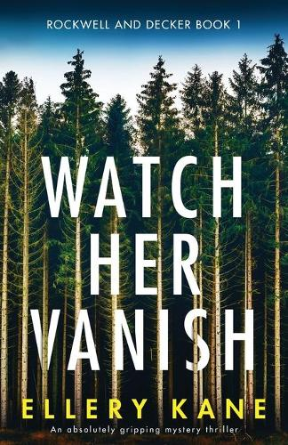 Watch Her Vanish: An absolutely gripping mystery thriller - Rockwell and Decker 1 (Paperback)