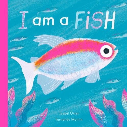 I am a Fish - I am a... (Hardback)