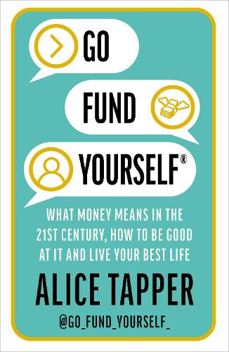 Go Fund Yourself: What Money Means in the 21st Century, How to be Good at it and Live Your Best Life (Paperback)