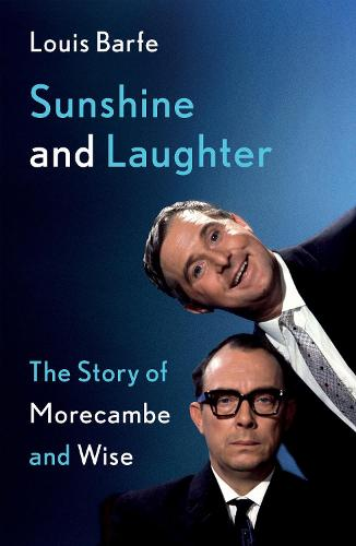 Sunshine and Laughter: The Story of Morecambe & Wise (Hardback)
