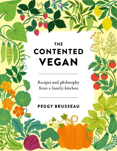 The Contented Vegan: Recipes and Philosophy from a Family Kitchen (Hardback)