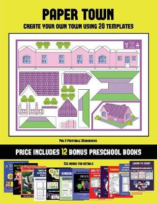 Pre K Printable Workbooks (Paper Town - Create Your Own Town Using 20 Templates): 20 full-color kindergarten cut and paste activity sheets designed to create your own paper houses. The price of this book includes 12 printable PDF kindergarten workbooks - Pre K Printable Workbooks 40 (Paperback)