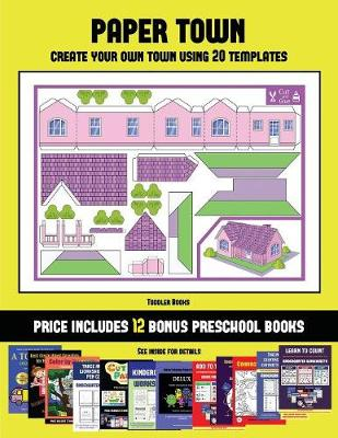 Toddler Books (Paper Town - Create Your Own Town Using 20 Templates): 20 full-color kindergarten cut and paste activity sheets designed to create your own paper houses. The price of this book includes 12 printable PDF kindergarten workbooks - Toddler Books 40 (Paperback)