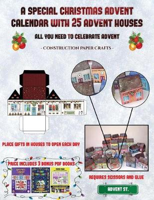 Construction Paper Crafts (A special Christmas advent calendar with 25 advent houses - All you need to celebrate advent): An alternative special Christmas advent calendar: Celebrate the days of advent using 25 fillable DIY decorated paper houses - Construction Paper Crafts 38 (Paperback)