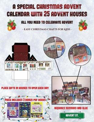 Easy Christmas Crafts for Kids (A special Christmas advent calendar with 25 advent houses - All you need to celebrate advent): An alternative special Christmas advent calendar: Celebrate the days of advent using 25 fillable DIY decorated paper houses - Easy Christmas Crafts for Kids 38 (Paperback)