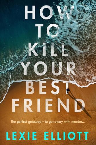 How to Kill Your Best Friend (Hardback)