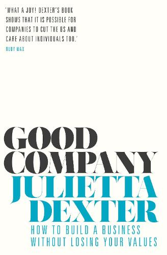 Good Company: How to Build a Business without Losing Your Values (Hardback)