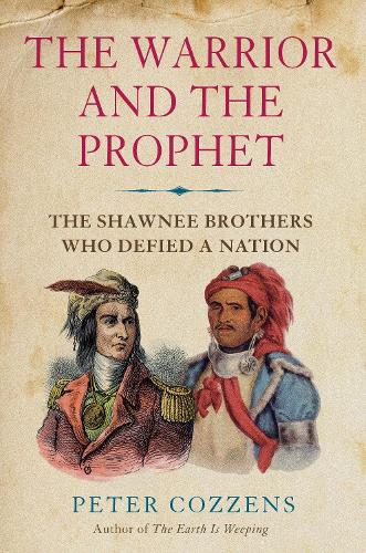 The Warrior and the Prophet: The Shawnee Brothers Who Defied a Nation (Hardback)
