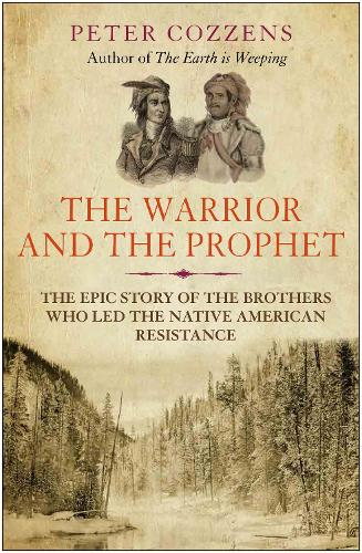 The Warrior and the Prophet: The Epic Story of the Brothers Who Led the Native American Resistance (Paperback)