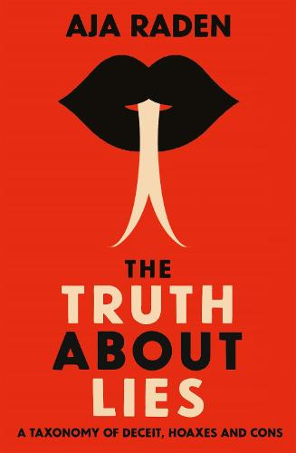 The Truth About Lies: A Taxonomy of Deceit, Hoaxes and Cons (Paperback)