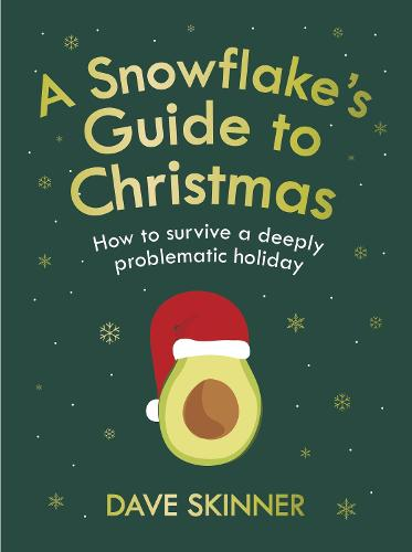 A Snowflake's Guide to Christmas: How to survive a deeply problematic holiday (Hardback)