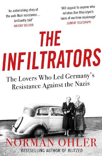 The Infiltrators: The Lovers Who Led Germany's Resistance Against the Nazis (Paperback)
