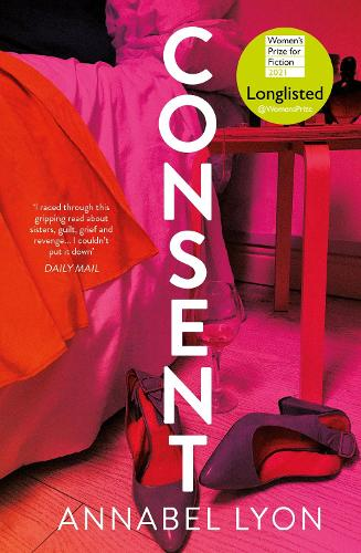 Consent: LONGLISTED FOR THE WOMEN'S PRIZE FOR FICTION (Hardback)