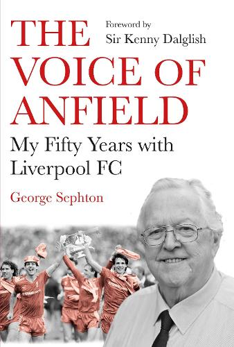 The Voice of Anfield: My Fifty Years with Liverpool FC (Hardback)