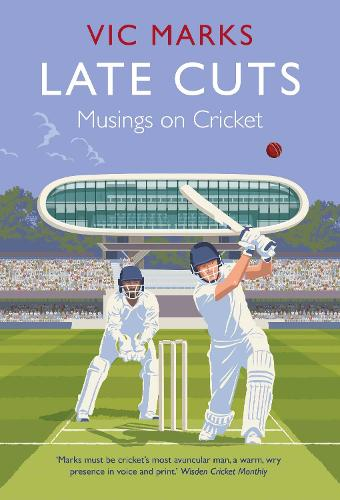 Late Cuts: Musings on cricket (Hardback)