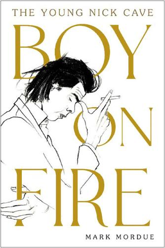 Boy on Fire: The Young Nick Cave (Hardback)