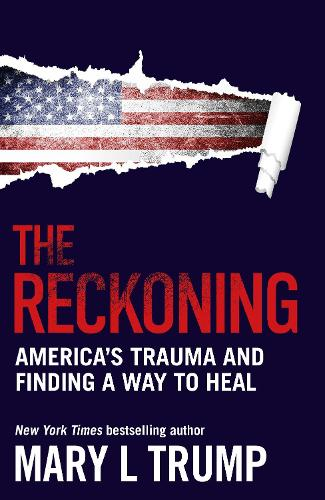 The Reckoning: America's Trauma and Finding a Way to Heal (Hardback)