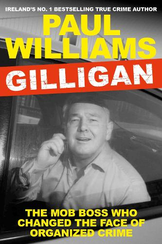 Gilligan: The Mob Boss Who Changed the Face of Organized Crime (Paperback)