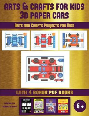 Arts and Crafts Projects for Kids (Arts and Crafts for kids - 3D Paper Cars): A great DIY paper craft gift for kids that offers hours of fun - Arts and Crafts Projects for Kids 52 (Paperback)