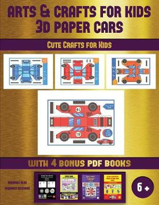 Cute Crafts for Kids (Arts and Crafts for kids - 3D Paper Cars): A great DIY paper craft gift for kids that offers hours of fun - Cute Crafts for Kids 52 (Paperback)