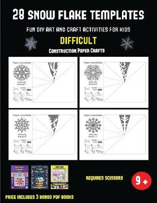 Construction Paper Crafts (28 snowflake templates - Fun DIY art and craft activities for kids - Difficult): Arts and Crafts for Kids - Construction Paper Crafts 39 (Paperback)
