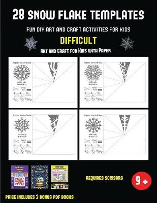Art and Craft for Kids with Paper (28 snowflake templates - Fun DIY art and craft activities for kids - Difficult): Arts and Crafts for Kids - Art and Craft for Kids with Paper 39 (Paperback)