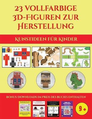 Kunstideen fur Kinder (23 vollfarbige 3D-Figuren zur Herstellung mit Papier): Ein tolles Geschenk fur Kinder, das viel Spass macht - Kunstideen Fur Kinder 8 (Paperback)